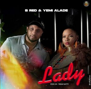 B-Red – Lady Ft. Yemi Alade